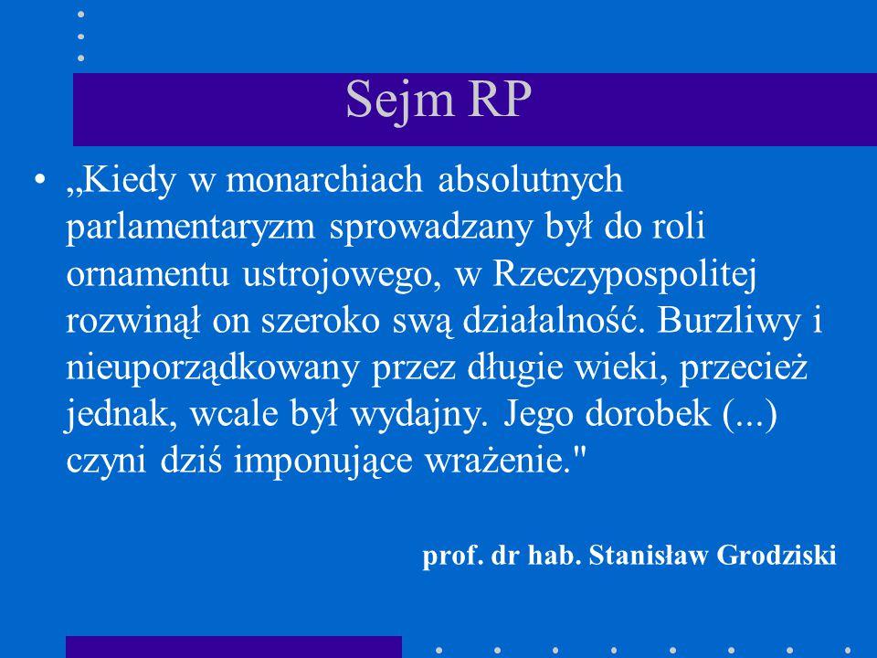 """Sejm RP """"Kiedy w monarchiach absolutnych parlamentaryzm sprowadzany był do roli ornamentu ustrojowego, w Rzeczypospolitej rozwinął on szeroko swą dzia"""