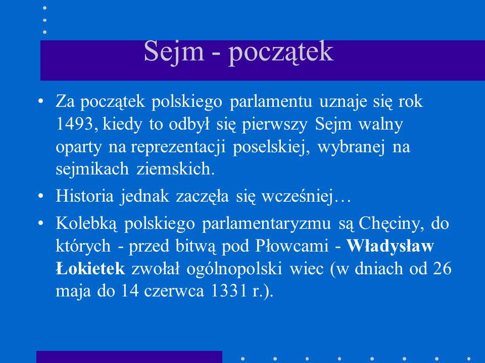 Sejm - początek Za początek polskiego parlamentu uznaje się rok 1493, kiedy to odbył się pierwszy Sejm walny oparty na reprezentacji poselskiej, wybra