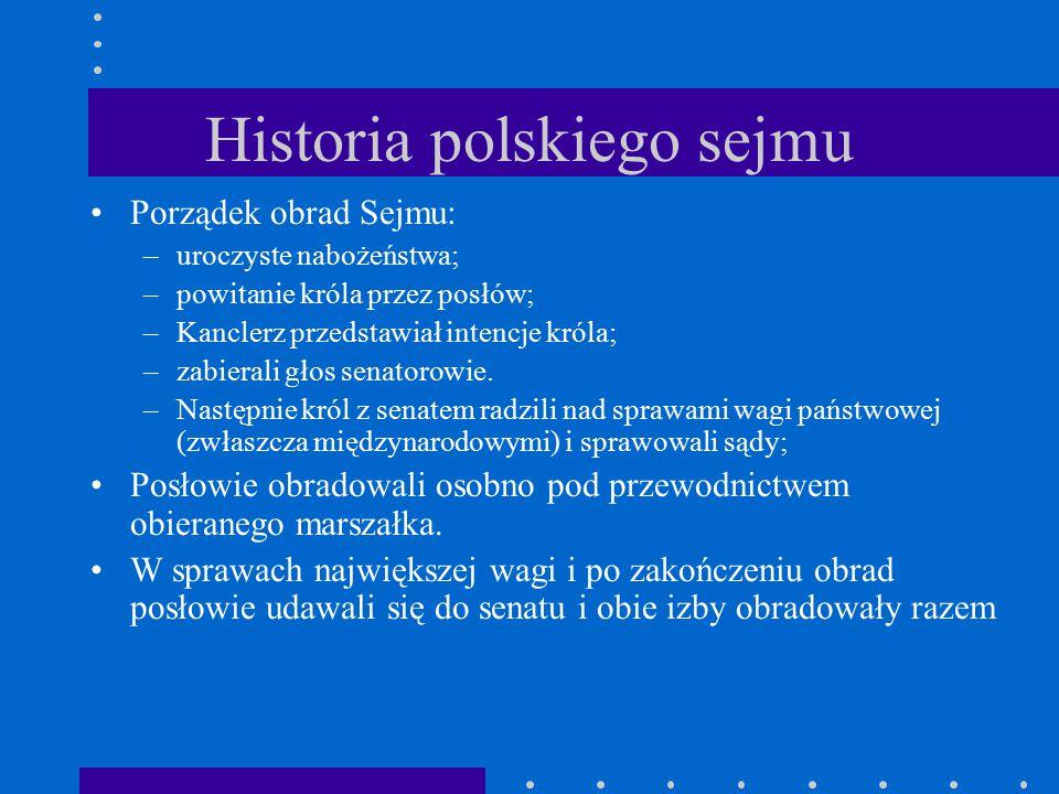 Historia polskiego sejmu Porządek obrad Sejmu: –uroczyste nabożeństwa; –powitanie króla przez posłów; –Kanclerz przedstawiał intencje króla; –zabieral