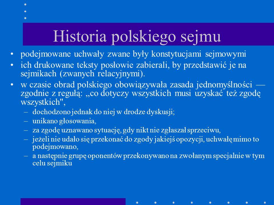 Historia polskiego sejmu podejmowane uchwały zwane były konstytucjami sejmowymi ich drukowane teksty posłowie zabierali, by przedstawić je na sejmikac