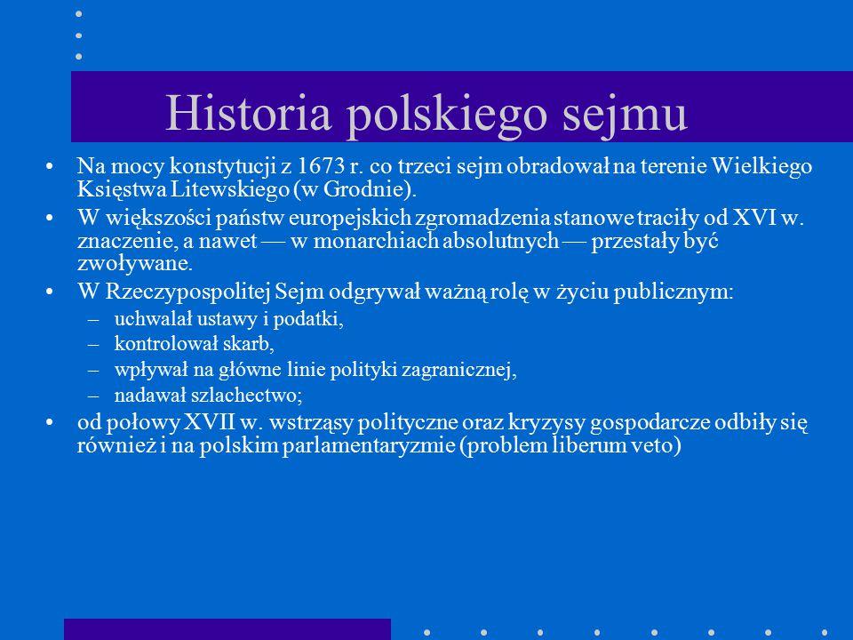 Historia polskiego sejmu Na mocy konstytucji z 1673 r. co trzeci sejm obradował na terenie Wielkiego Księstwa Litewskiego (w Grodnie). W większości pa