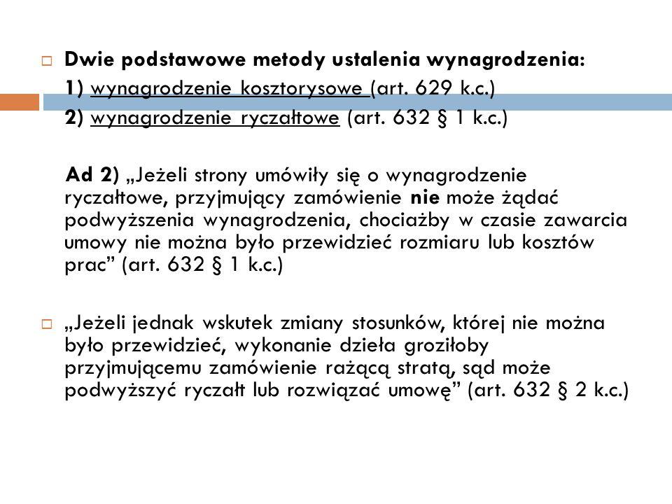  Dwie podstawowe metody ustalenia wynagrodzenia: 1) wynagrodzenie kosztorysowe (art. 629 k.c.) 2) wynagrodzenie ryczałtowe (art. 632 § 1 k.c.) Ad 2)