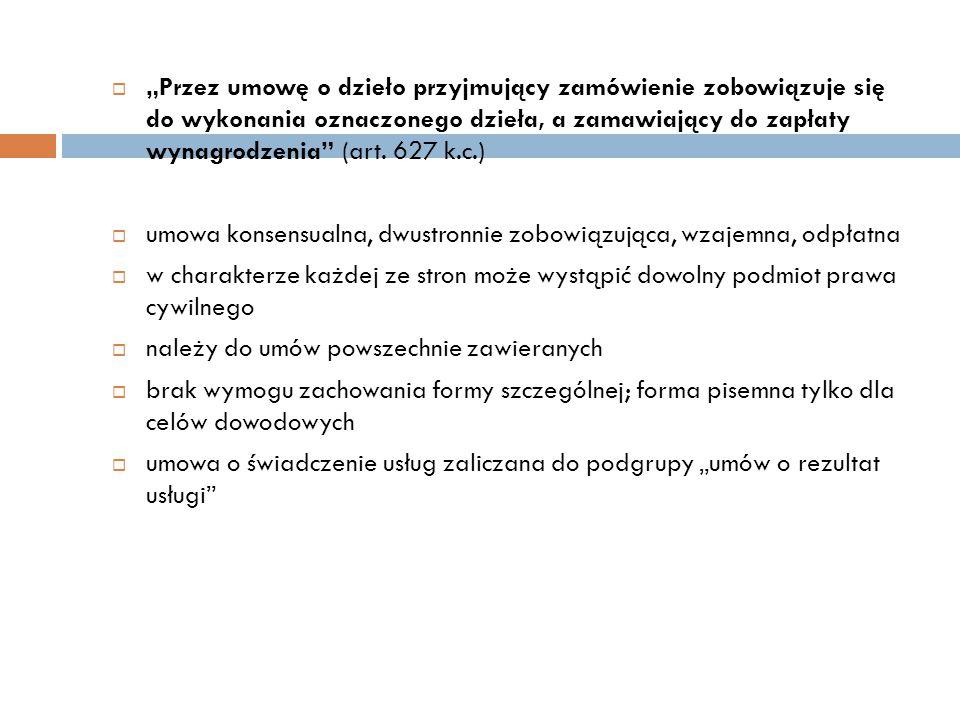 """ """"Przez umowę o dzieło przyjmujący zamówienie zobowiązuje się do wykonania oznaczonego dzieła, a zamawiający do zapłaty wynagrodzenia"""" (art. 627 k.c."""