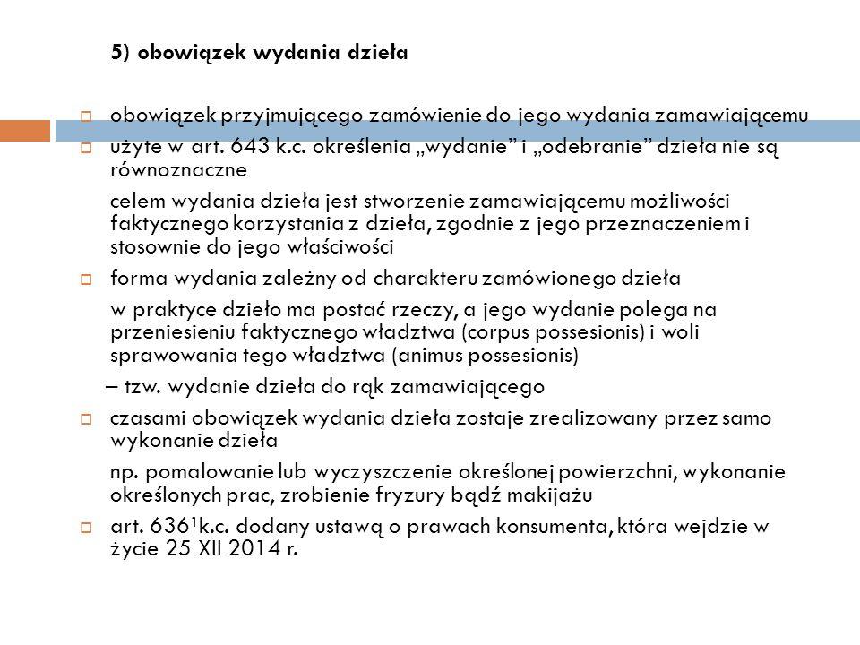 """5) obowiązek wydania dzieła  obowiązek przyjmującego zamówienie do jego wydania zamawiającemu  użyte w art. 643 k.c. określenia """"wydanie"""" i """"odebran"""