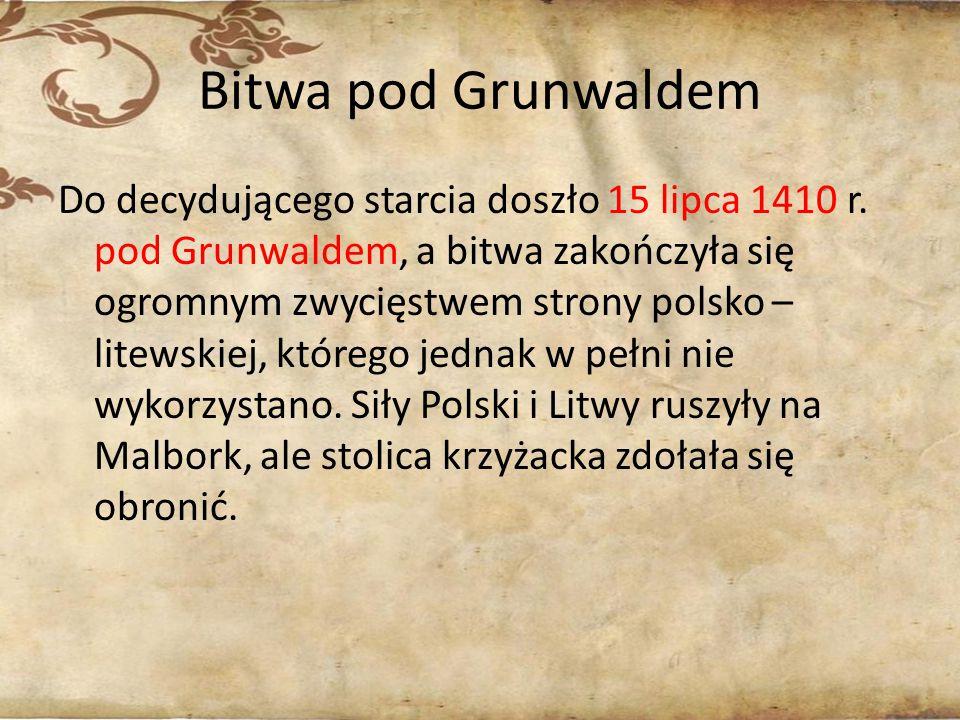Bitwa pod Grunwaldem Do decydującego starcia doszło 15 lipca 1410 r. pod Grunwaldem, a bitwa zakończyła się ogromnym zwycięstwem strony polsko – litew
