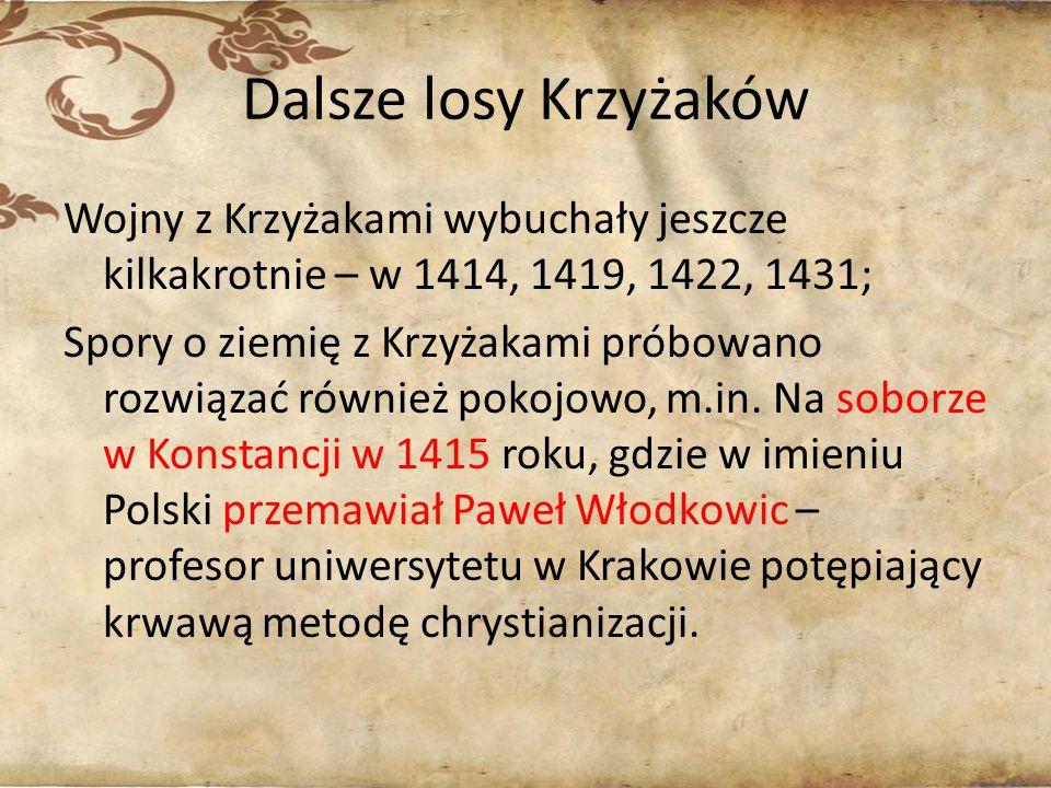 Dalsze losy Krzyżaków Wojny z Krzyżakami wybuchały jeszcze kilkakrotnie – w 1414, 1419, 1422, 1431; Spory o ziemię z Krzyżakami próbowano rozwiązać ró