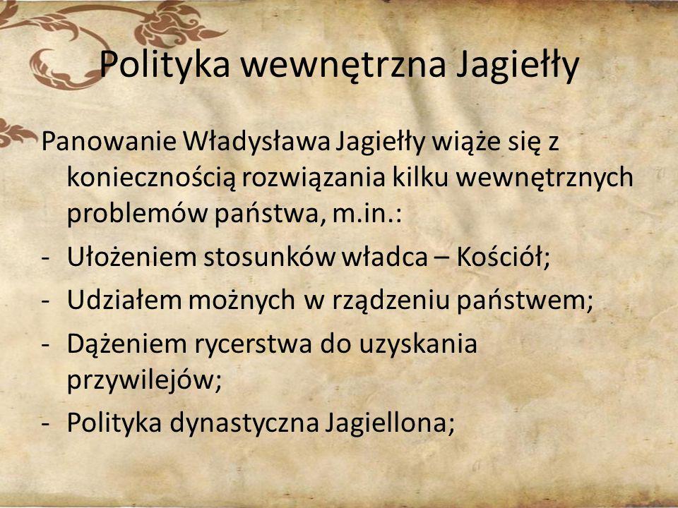 Polityka wewnętrzna Jagiełły Panowanie Władysława Jagiełły wiąże się z koniecznością rozwiązania kilku wewnętrznych problemów państwa, m.in.: -Ułożeni