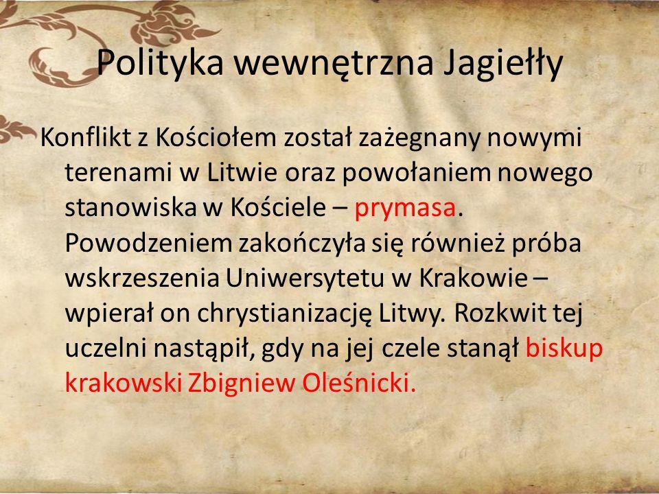 Polityka wewnętrzna Jagiełły Konflikt z Kościołem został zażegnany nowymi terenami w Litwie oraz powołaniem nowego stanowiska w Kościele – prymasa. Po