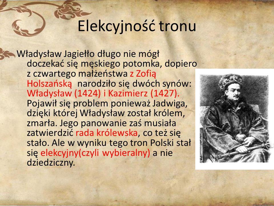 Elekcyjność tronu Władysław Jagiełło długo nie mógł doczekać się męskiego potomka, dopiero z czwartego małżeństwa z Zofią Holszańską narodziło się dwó