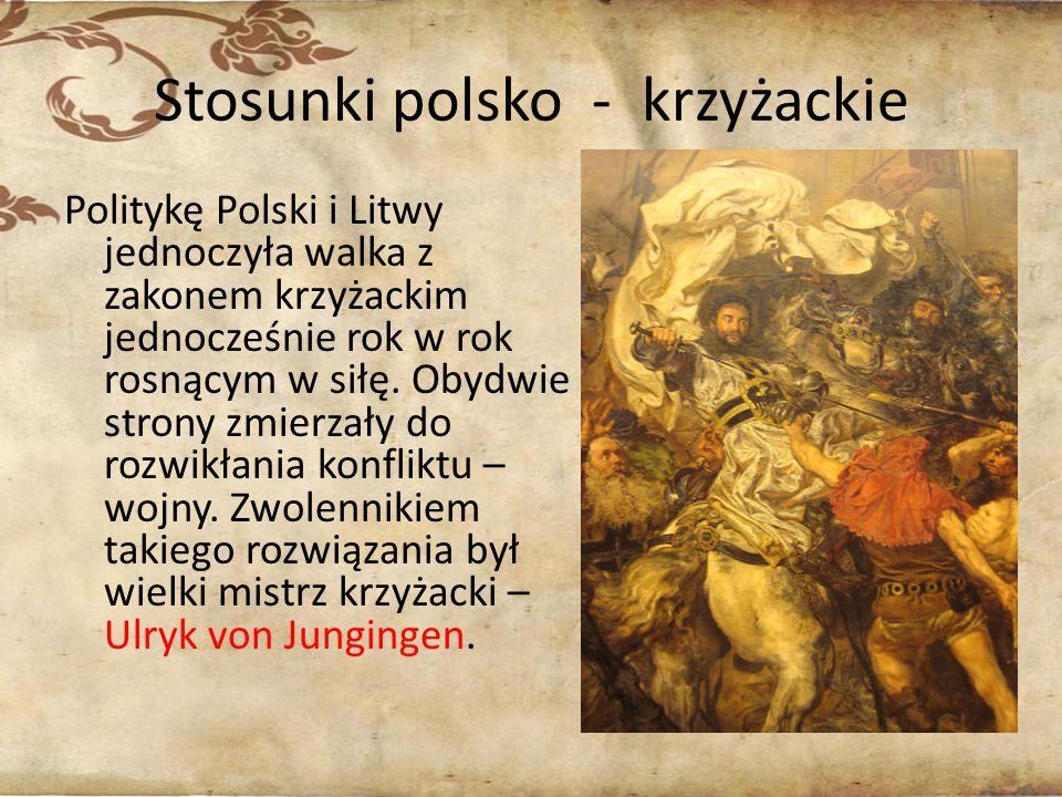 Stosunki polsko - krzyżackie Politykę Polski i Litwy jednoczyła walka z zakonem krzyżackim jednocześnie rok w rok rosnącym w siłę. Obydwie strony zmie