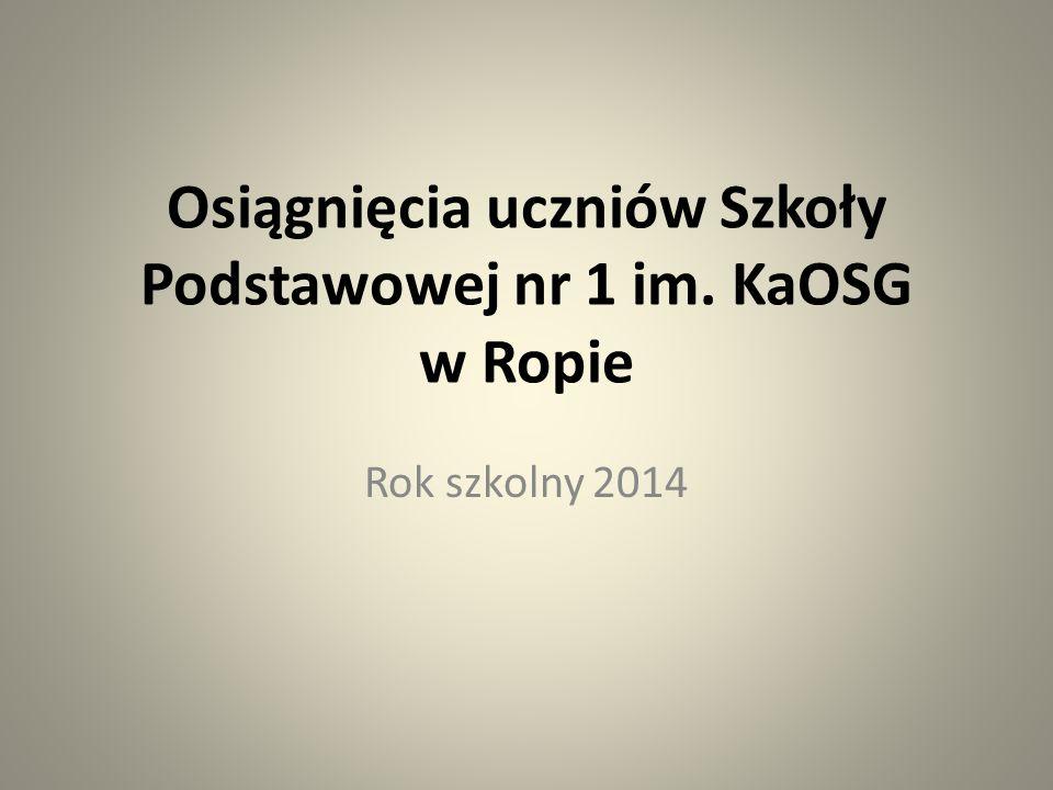 Osiągnięcia uczniów Szkoły Podstawowej nr 1 im. KaOSG w Ropie Rok szkolny 2014