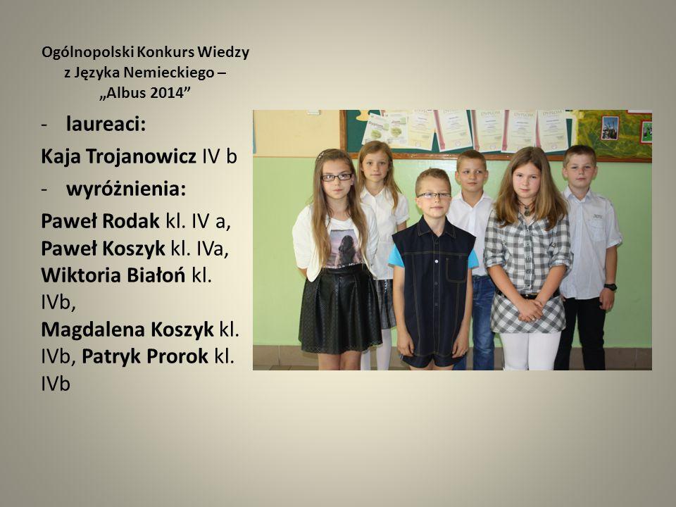 """Ogólnopolski Konkurs Wiedzy z Języka Nemieckiego – """"Albus 2014"""" -laureaci: Kaja Trojanowicz IV b -wyróżnienia: Paweł Rodak kl. IV a, Paweł Koszyk kl."""