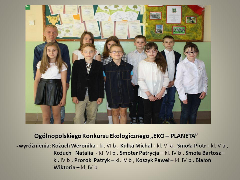 "Ogólnopolskiego Konkursu Ekologicznego ""EKO – PLANETA"" - wyróżnienia: Kożuch Weronika - kl. VI b, Kulka Michał - kl. VI a, Smoła Piotr - kl. V a, Kożu"