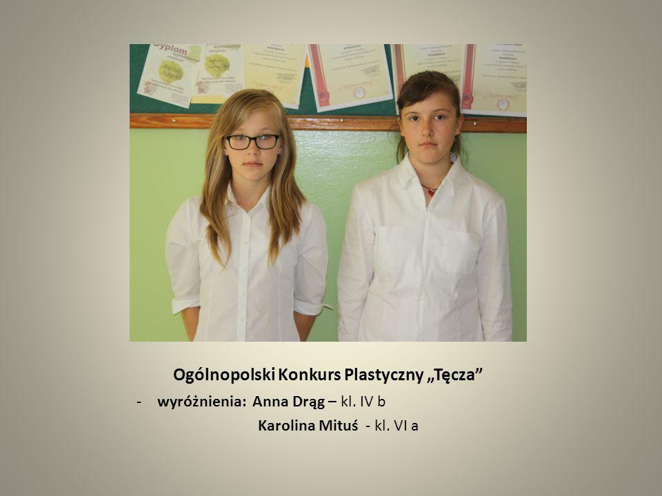 "Ogólnopolski Konkurs Plastyczny ""Tęcza"" -wyróżnienia: Anna Drąg – kl. IV b Karolina Mituś - kl. VI a"