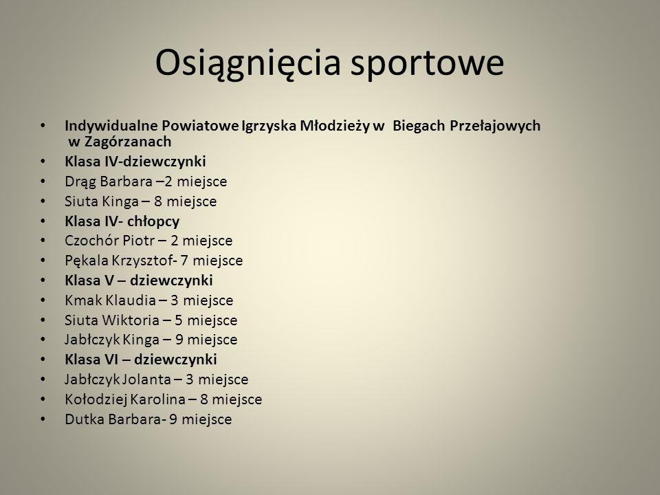 Osiągnięcia sportowe Indywidualne Powiatowe Igrzyska Młodzieży w Biegach Przełajowych w Zagórzanach Klasa IV-dziewczynki Drąg Barbara –2 miejsce Siuta