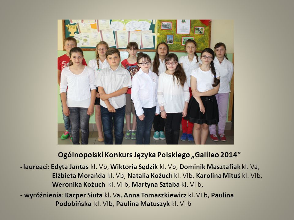 "Ogólnopolski Konkurs Języka Polskiego ""Galileo 2014"" - laureaci: Edyta Jantas kl. Vb, Wiktoria Sędzik kl. Vb, Dominik Masztafiak kl. Va, Elżbieta Mora"