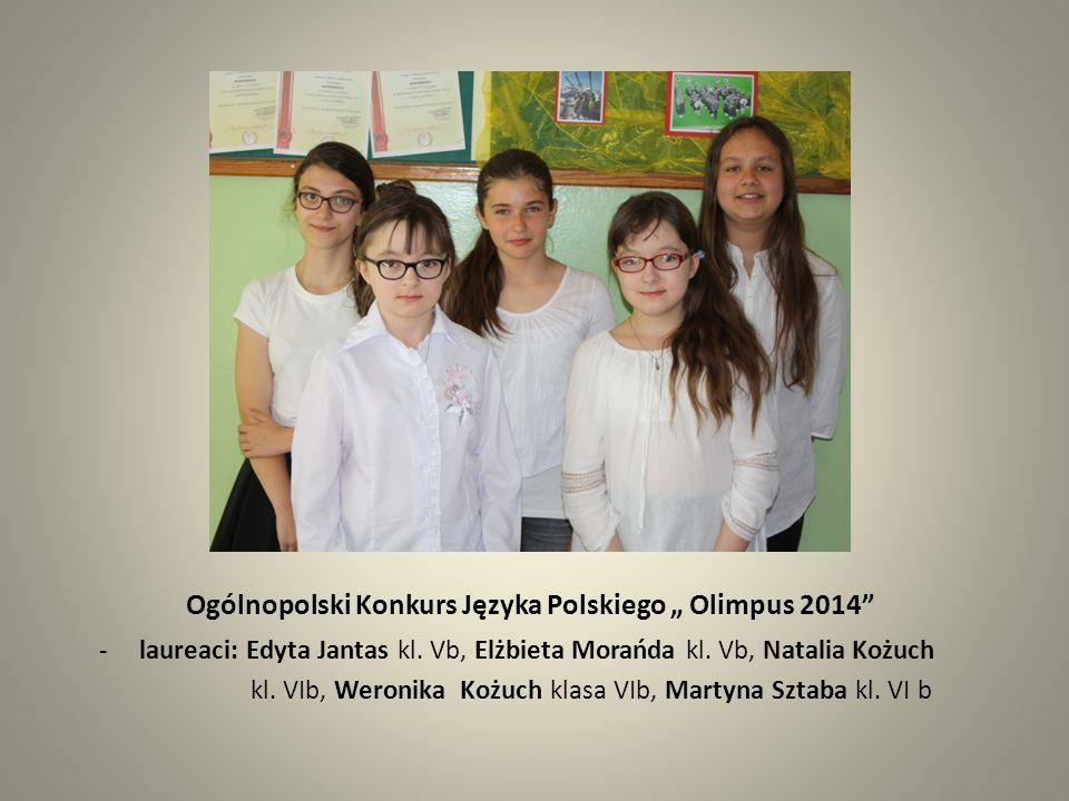 "Ogólnopolski Konkurs Języka Polskiego "" Olimpus 2014"" -laureaci: Edyta Jantas kl. Vb, Elżbieta Morańda kl. Vb, Natalia Kożuch kl. VIb, Weronika Kożuch"