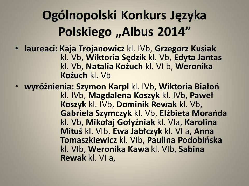 """Ogólnopolski Konkurs Języka Polskiego """"Albus 2014"""" laureaci: Kaja Trojanowicz kl. IVb, Grzegorz Kusiak kl. Vb, Wiktoria Sędzik kl. Vb, Edyta Jantas kl"""