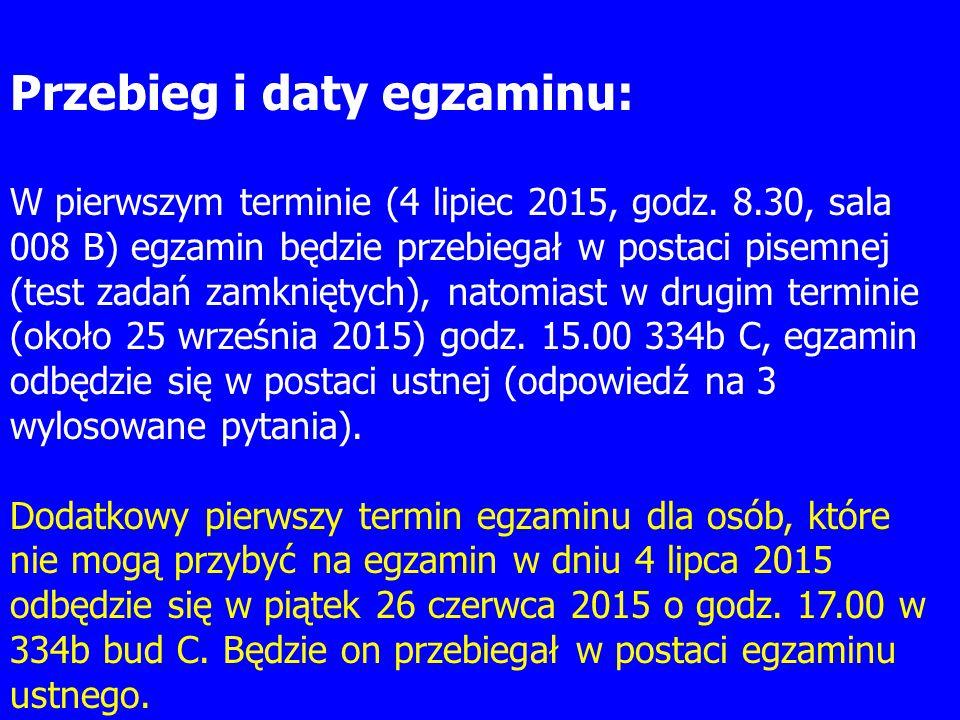 Przebieg i daty egzaminu: W pierwszym terminie (4 lipiec 2015, godz. 8.30, sala 008 B) egzamin będzie przebiegał w postaci pisemnej (test zadań zamkni
