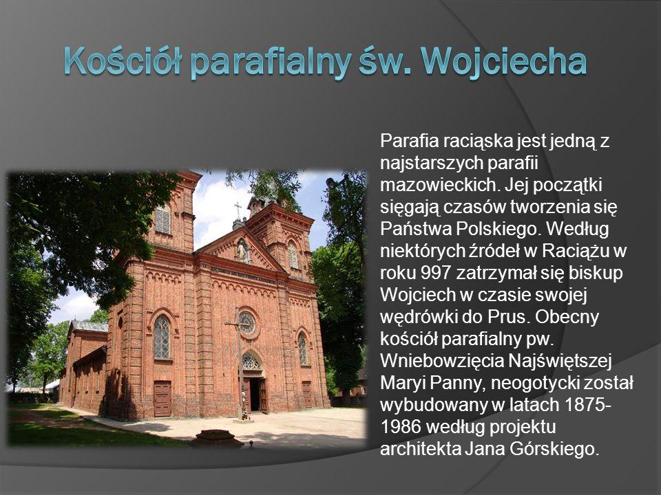 Parafia raciąska jest jedną z najstarszych parafii mazowieckich. Jej początki sięgają czasów tworzenia się Państwa Polskiego. Według niektórych źródeł