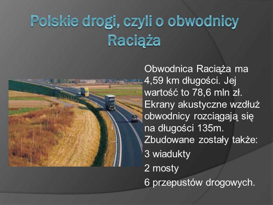 Obwodnica Raciąża ma 4,59 km długości. Jej wartość to 78,6 mln zł. Ekrany akustyczne wzdłuż obwodnicy rozciągają się na długości 135m. Zbudowane zosta