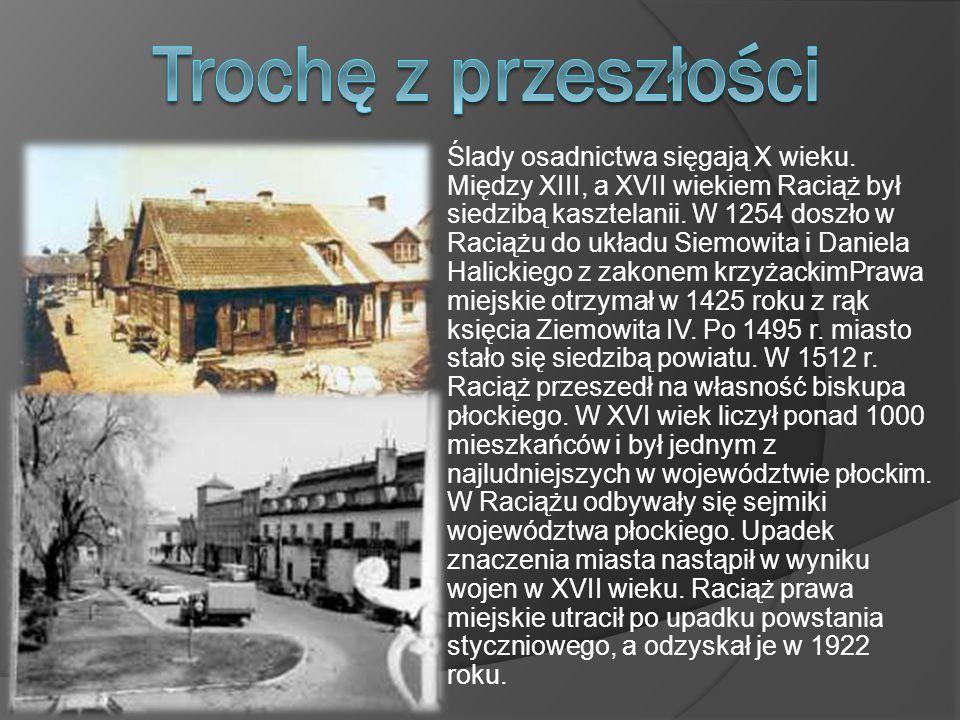 Ślady osadnictwa sięgają X wieku.Między XIII, a XVII wiekiem Raciąż był siedzibą kasztelanii.