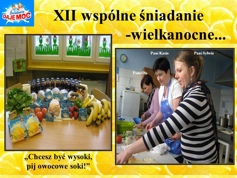 """XII wspólne śniadanie -wielkanocne... Pani SylwiaPani Kasia Pani Ola """"Chcesz być wysoki, pij owocowe soki!"""""""