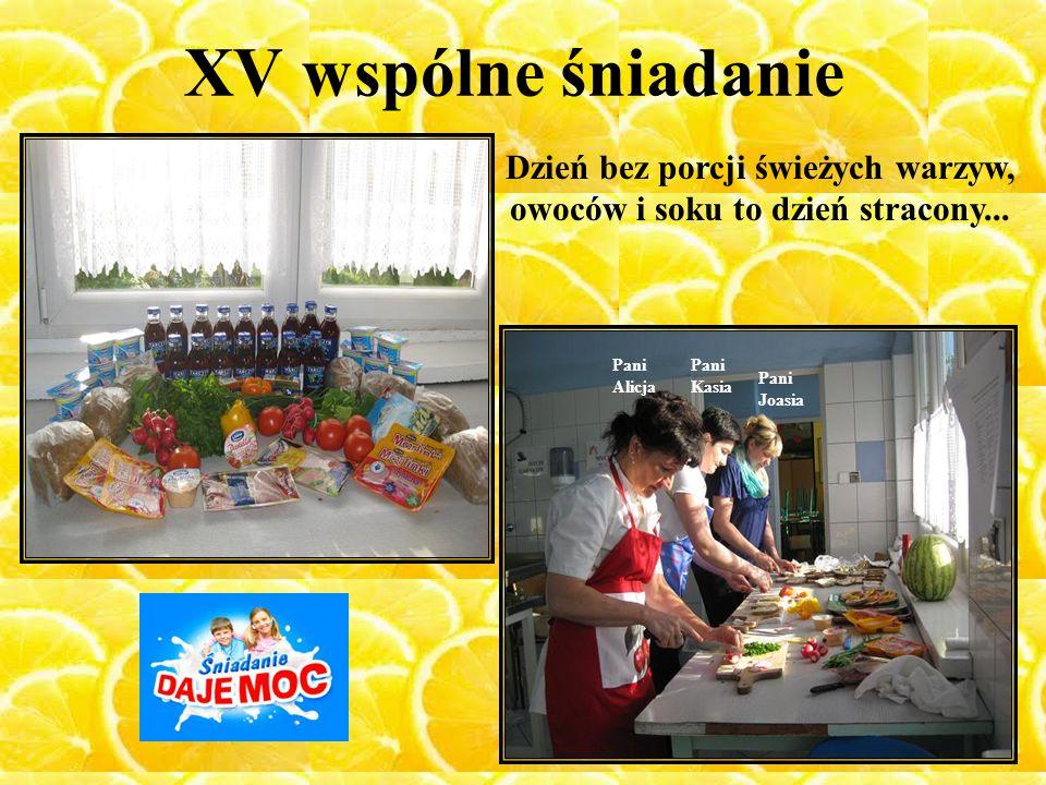 XV wspólne śniadanie Pani Alicja Pani Kasia Pani Joasia Dzień bez porcji świeżych warzyw, owoców i soku to dzień stracony...