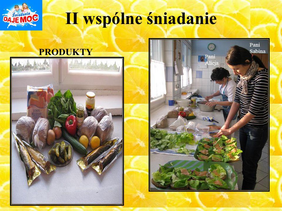 II wspólne śniadanie Pani Sabina Pani Alicja PRODUKTY