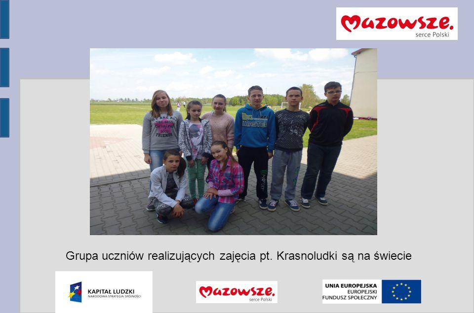 Program Operacyjny Kapitał Ludzki 2007-2013 Grupa uczniów realizujących zajęcia pt. Krasnoludki są na świecie
