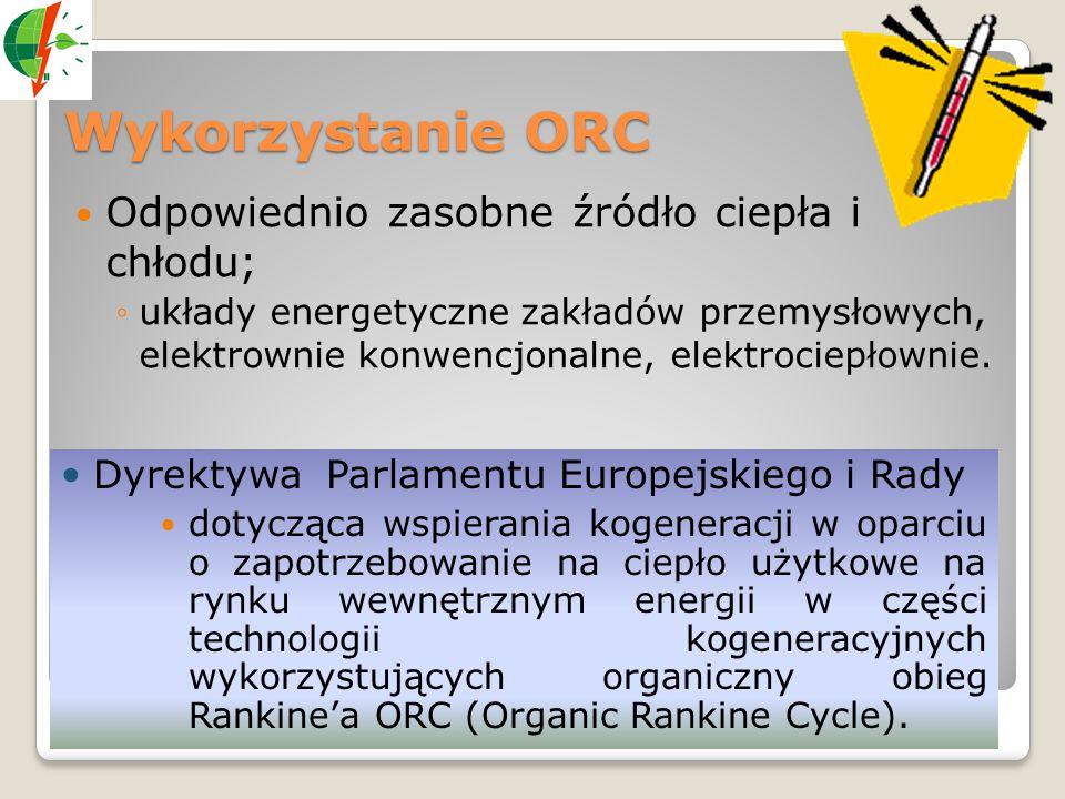 Wykorzystanie ORC Odpowiednio zasobne źródło ciepła i chłodu; ◦układy energetyczne zakładów przemysłowych, elektrownie konwencjonalne, elektrociepłown