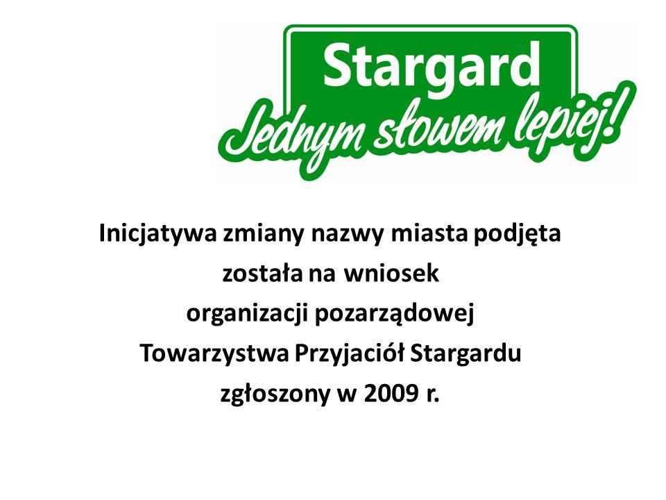 Inicjatywa zmiany nazwy miasta podjęta została na wniosek organizacji pozarządowej Towarzystwa Przyjaciół Stargardu zgłoszony w 2009 r.