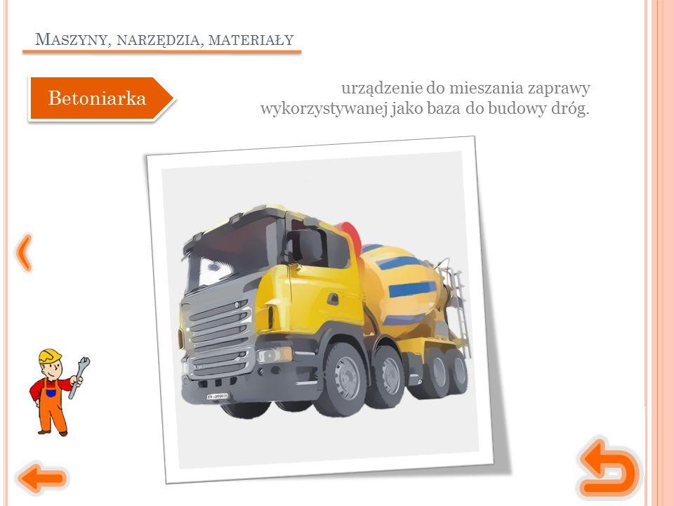 M ASZYNY, NARZĘDZIA, MATERIAŁY urządzenie do mieszania zaprawy wykorzystywanej jako baza do budowy dróg. Betoniarka