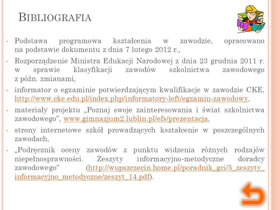 B IBLIOGRAFIA Podstawa programowa kształcenia w zawodzie, opracowano na podstawie dokumentu z dnia 7 lutego 2012 r., Rozporządzenie Ministra Edukacji