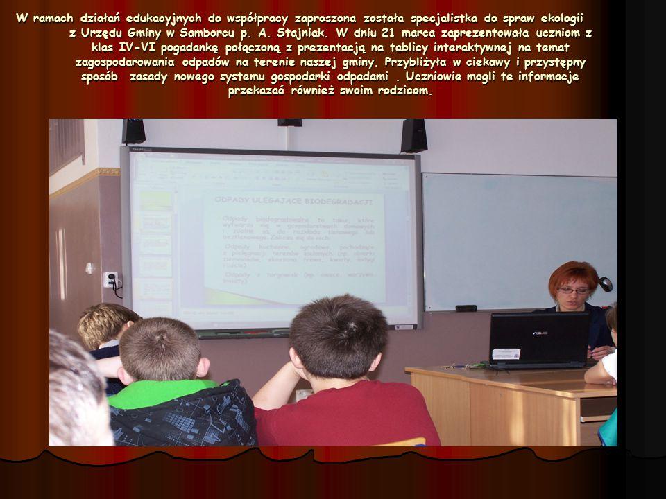 W ramach działań edukacyjnych do współpracy zaproszona została specjalistka do spraw ekologii z Urzędu Gminy w Samborcu p. A. Stajniak. W dniu 21 marc