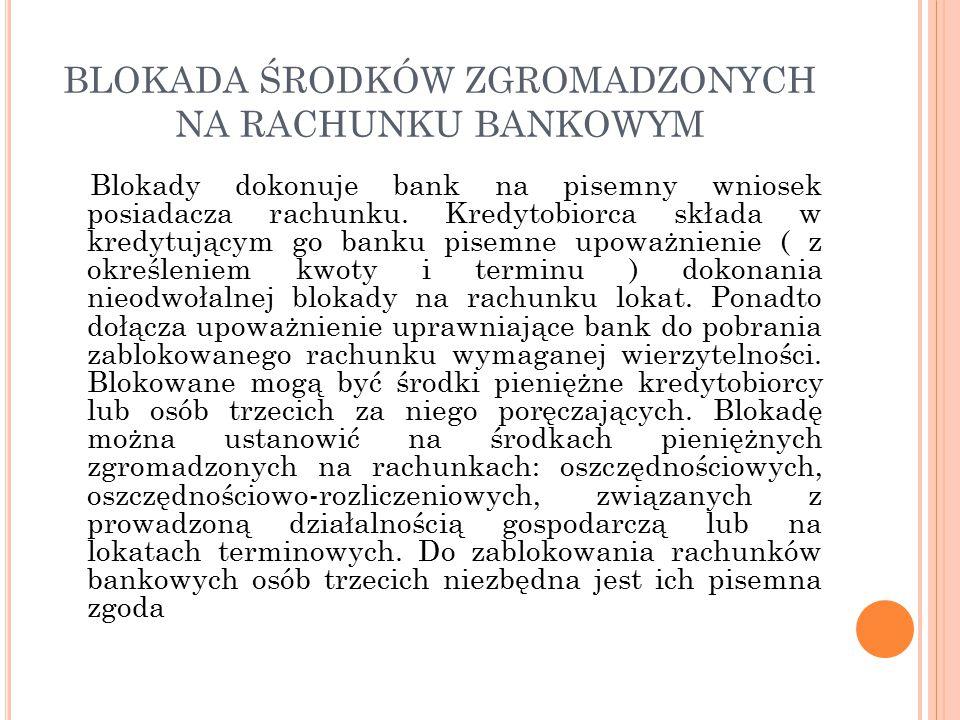 BLOKADA ŚRODKÓW ZGROMADZONYCH NA RACHUNKU BANKOWYM Blokady dokonuje bank na pisemny wniosek posiadacza rachunku.