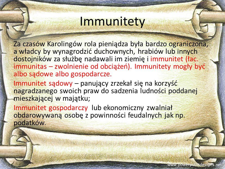 Immunitety Za czasów Karolingów rola pieniądza była bardzo ograniczona, a władcy by wynagrodzić duchownych, hrabiów lub innych dostojników za służbę n