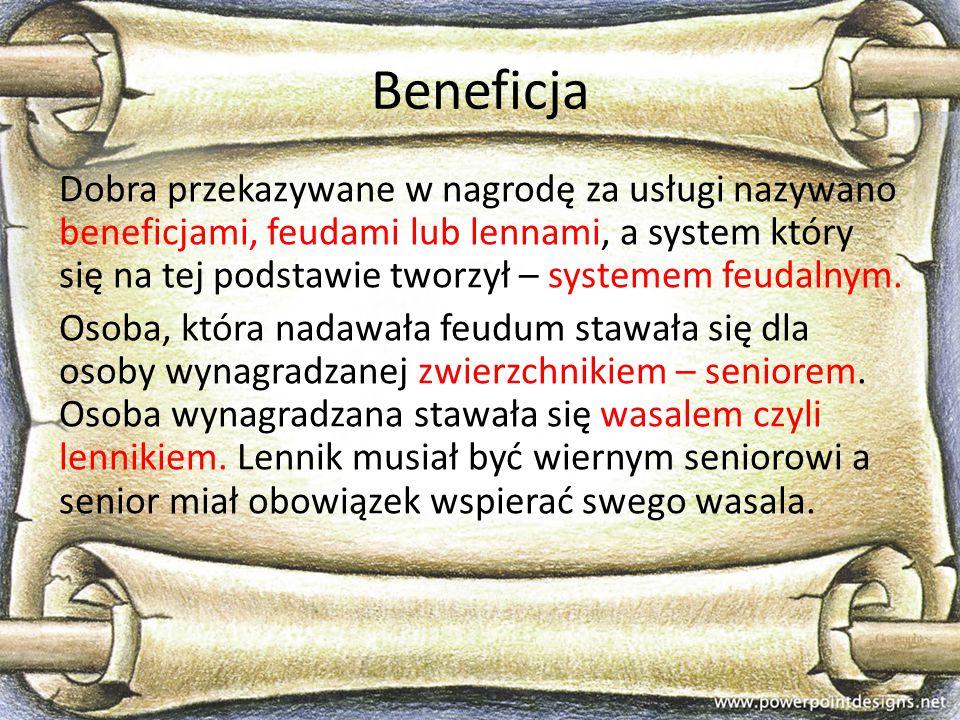 Beneficja Dobra przekazywane w nagrodę za usługi nazywano beneficjami, feudami lub lennami, a system który się na tej podstawie tworzył – systemem feu