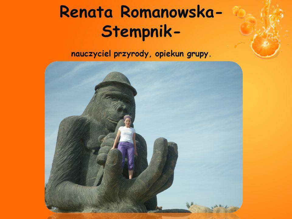 Renata Romanowska- Stempnik- nauczyciel przyrody, opiekun grupy.