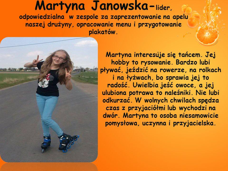 Martyna Janowska- lider, odpowiedzialna w zespole za zaprezentowanie na apelu naszej drużyny, opracowanie menu i przygotowanie plakatów.. Martyna inte