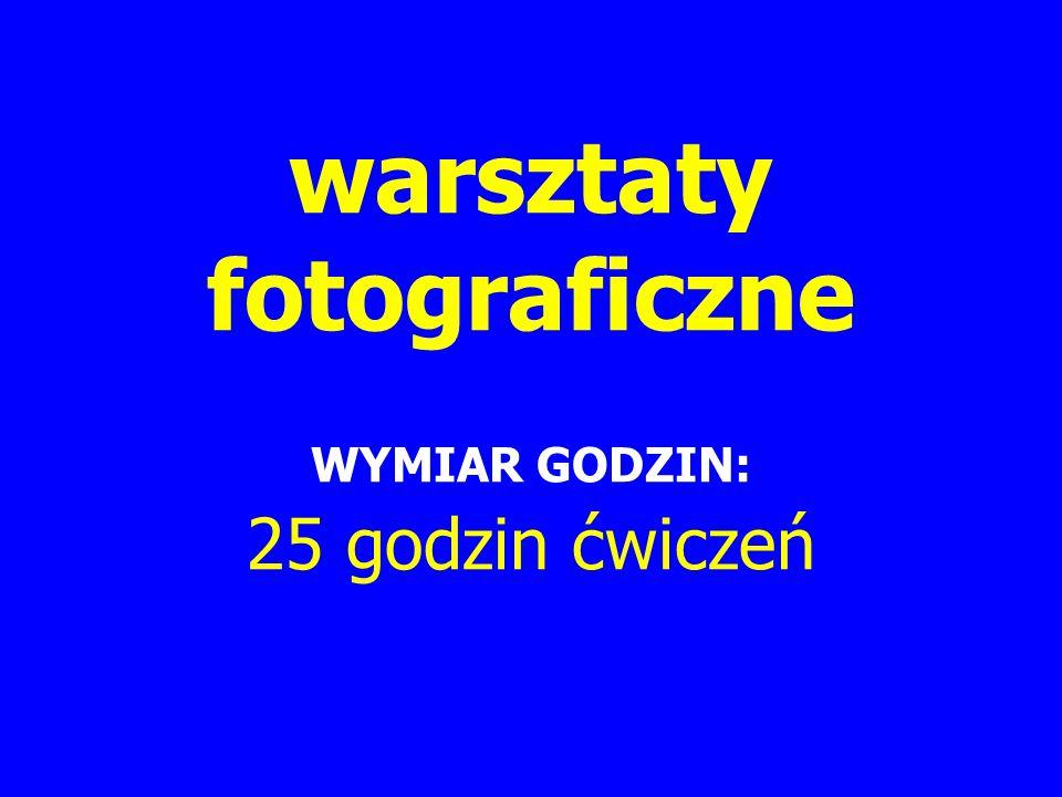 warsztaty fotograficzne WYMIAR GODZIN: 25 godzin ćwiczeń