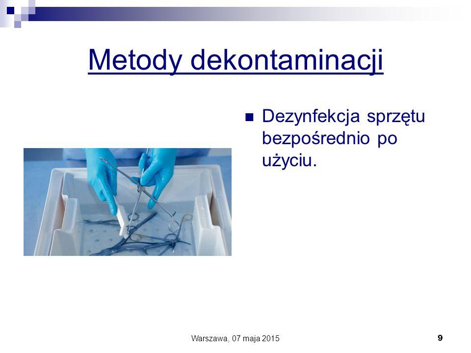 Metody dekontaminacji Dezynfekcja sprzętu bezpośrednio po użyciu. Warszawa, 07 maja 2015 9