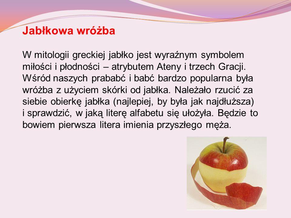 Jabłkowa wróżba W mitologii greckiej jabłko jest wyraźnym symbolem miłości i płodności – atrybutem Ateny i trzech Gracji.