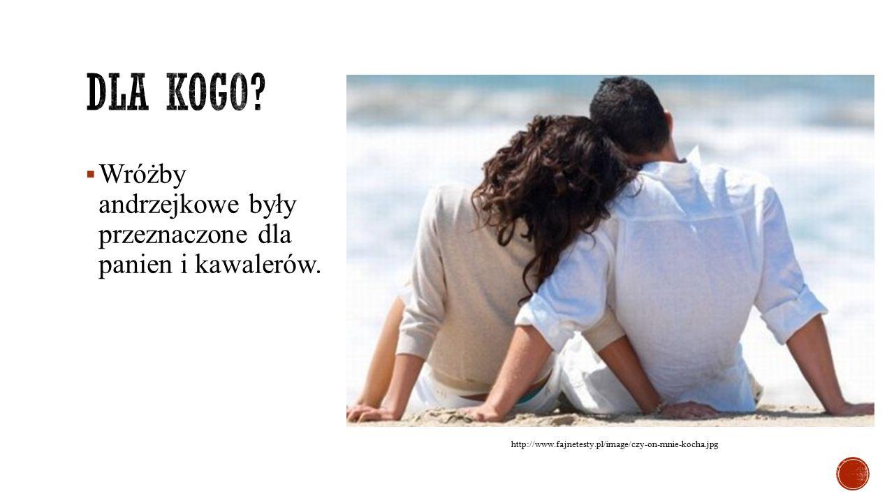  Wróżby andrzejkowe były przeznaczone dla panien i kawalerów. http://www.fajnetesty.pl/image/czy-on-mnie-kocha.jpg