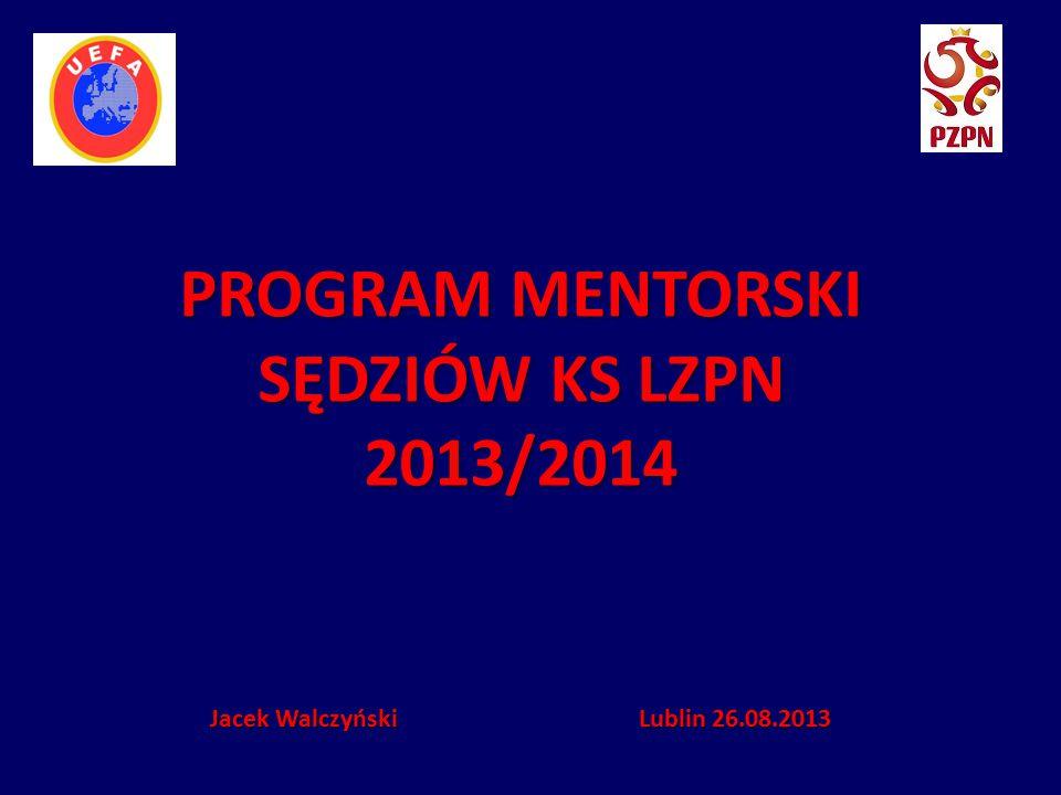 PROGRAM MENTORSKI SĘDZIÓW KS LZPN 2013/2014 Jacek Walczyński Lublin 26.08.2013