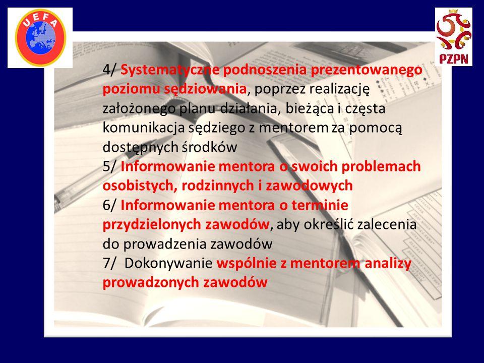 4/ Systematyczne podnoszenia prezentowanego poziomu sędziowania, poprzez realizację założonego planu działania, bieżąca i częsta komunikacja sędziego