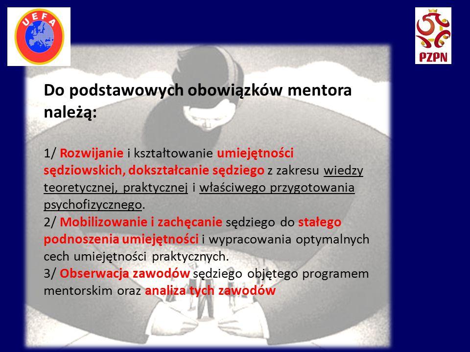 Do podstawowych obowiązków mentora należą: 1/ Rozwijanie i kształtowanie umiejętności sędziowskich, dokształcanie sędziego z zakresu wiedzy teoretyczn