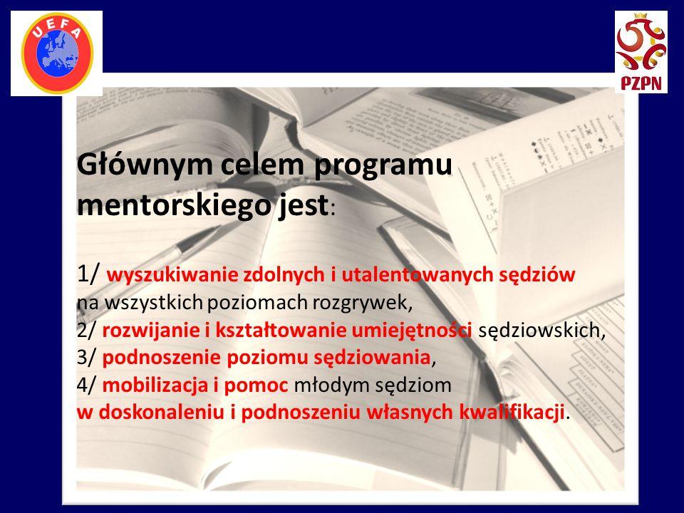 Głównym celem programu mentorskiego jest : 1/ wyszukiwanie zdolnych i utalentowanych sędziów na wszystkich poziomach rozgrywek, 2/ rozwijanie i kształ