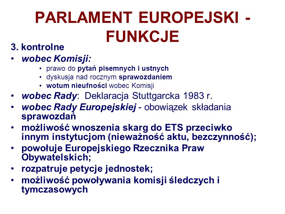 PARLAMENT EUROPEJSKI - FUNKCJE 3. kontrolne wobec Komisji: prawo do pytań pisemnych i ustnych dyskusja nad rocznym sprawozdaniem wotum nieufności wobe