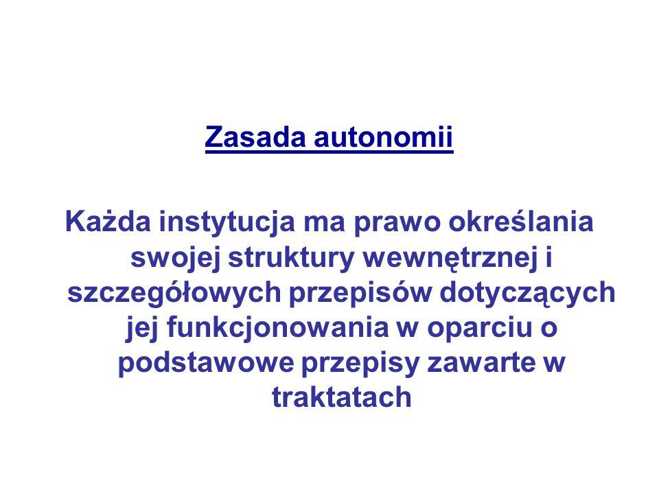 Zasada autonomii Każda instytucja ma prawo określania swojej struktury wewnętrznej i szczegółowych przepisów dotyczących jej funkcjonowania w oparciu